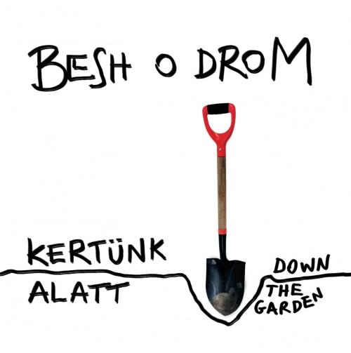 Besh o droM Kertünk alatt / Down the garden