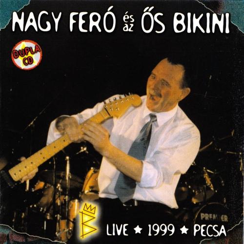 Nagy Feró Nagy Feró és az Ősbikini Live 1999