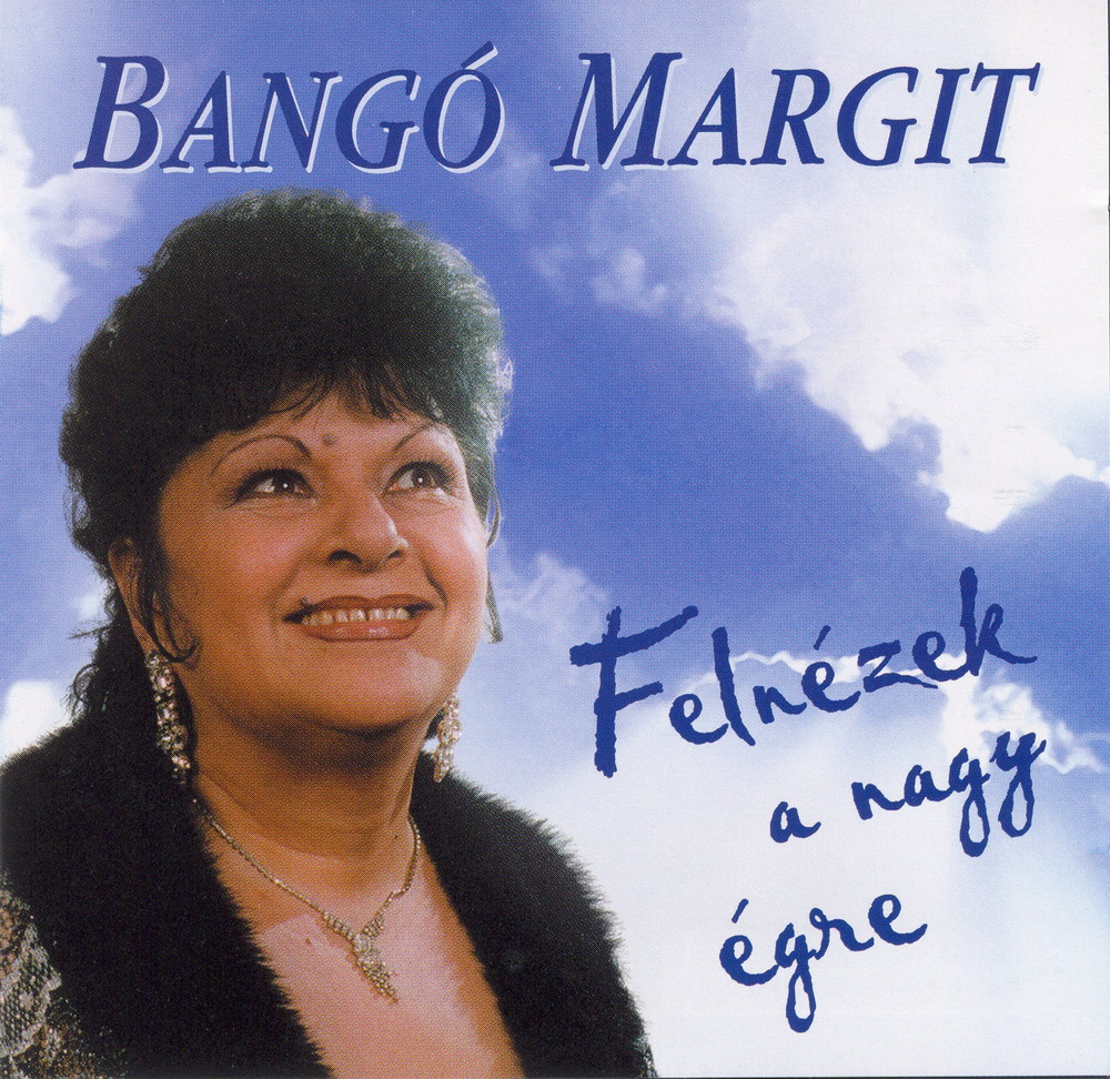 Bangó Margit Felnézek a nagy égre