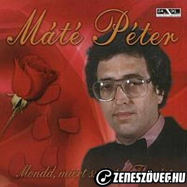 Máté Péter Mondd, miért szeretsz te mást