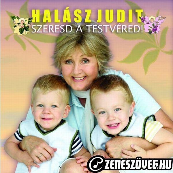 Halász Judit Szeresd a Testvéred!