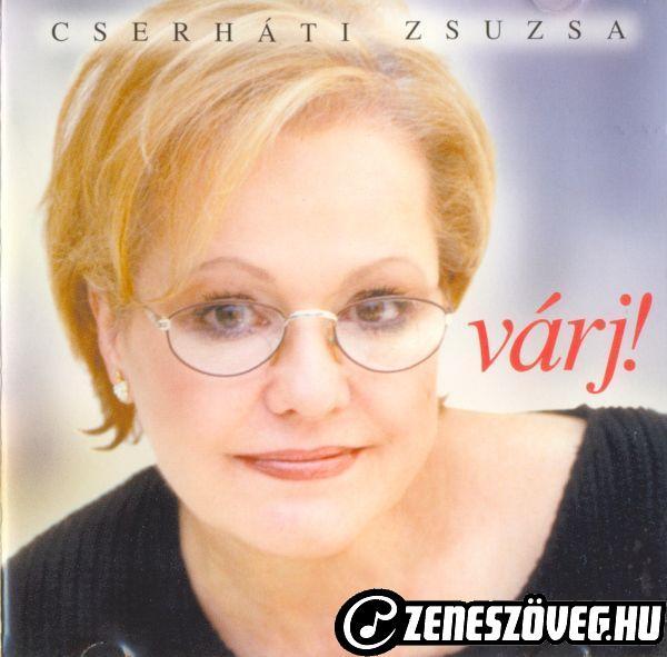 Cserháti Zsuzsa Várj!