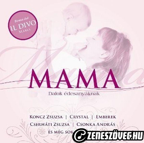 Anyák napi dalok Mama - Dalok Édesanyáknak