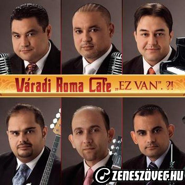 Váradi Roma Café Ez van.?!