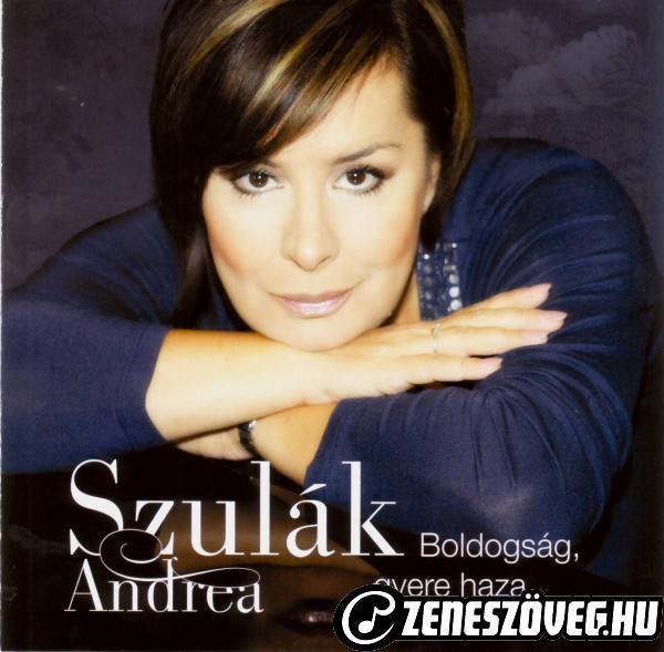 Szulák Andrea Boldogság, gyere haza