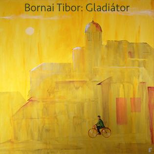 Bornai Tibor Gladiátor