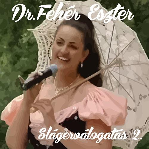Dr. Fehér Eszter Slágerválogatás 2.