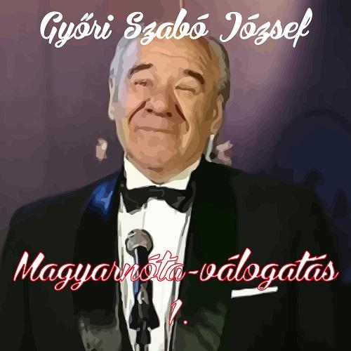 Győri Szabó József Magyarnóta-válogatás 1.