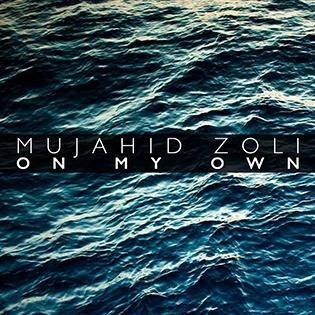 Mujahid Zoli On My Own
