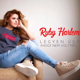 Ruby Harlem Legyen úgy, ahogy nem volt még