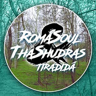 Tha Shudras Tiridadá (feat. RomaSoul)