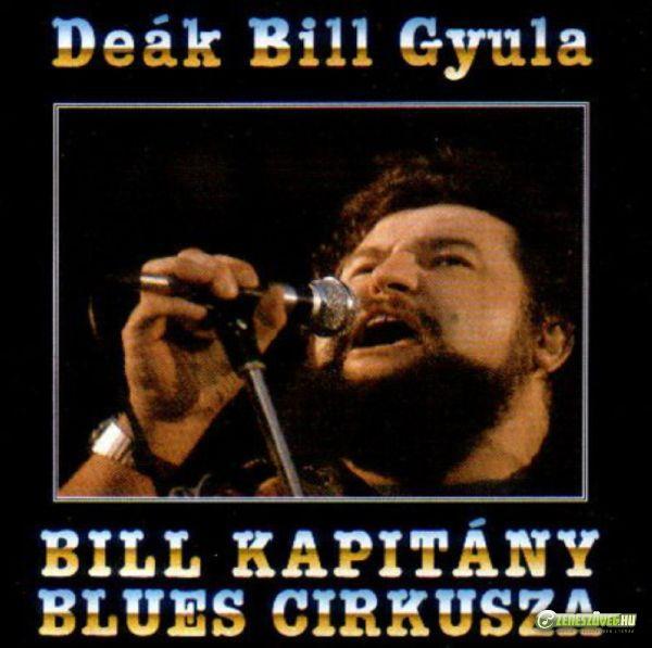 Deák Bill Gyula Bill kapitány blues cirkusza