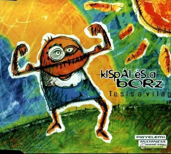 Kispál és a Borz Tesis a világ (maxi)