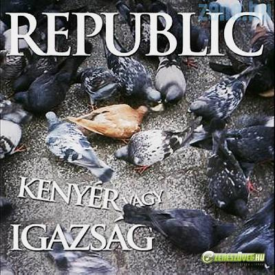 Republic Kenyér vagy igazság