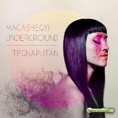 Magashegyi Underground Tegnapután