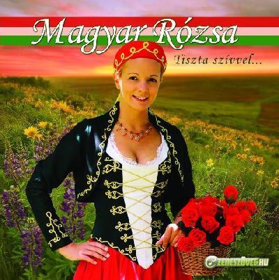 Magyar Rózsa Tiszta szívvel...