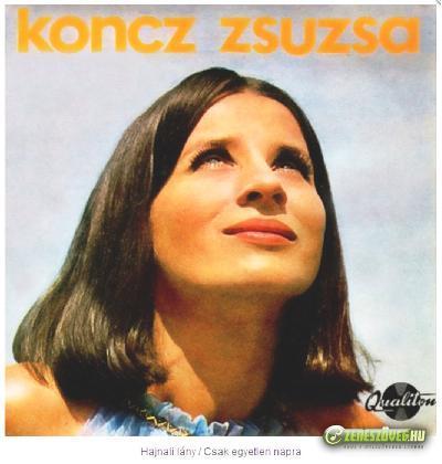 Koncz Zsuzsa Hajnali lány/Csak egyetlen napra