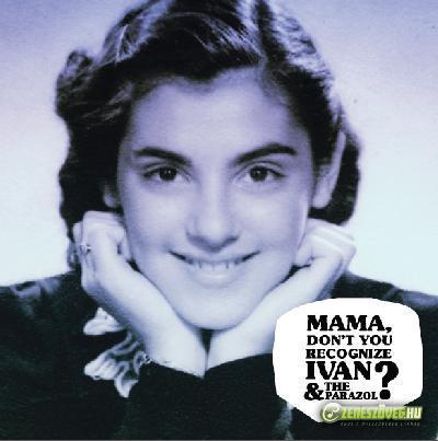 Ivan & The Parazol Mama, Don't You Recognize Ivan & The Parazol?