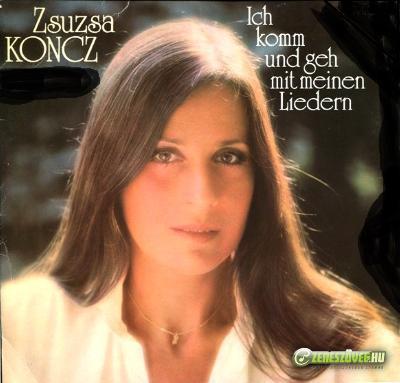 Koncz Zsuzsa Ich komm und geh mit meinen Liedern