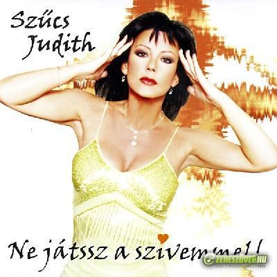 Szűcs Judith Ne játssz a szívemmel!