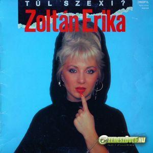 Zoltán Erika Túl szexi?