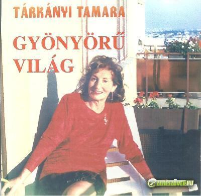 Tárkányi Tamara Gyönyörű világ