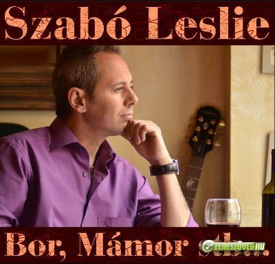 Szabó Leslie  Bor Mámor Stb.