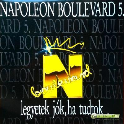 Napoleon Boulevard Legyetek jók, ha tudtok