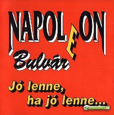 Napoleon Boulevard Jó lenne, ha jó lenne