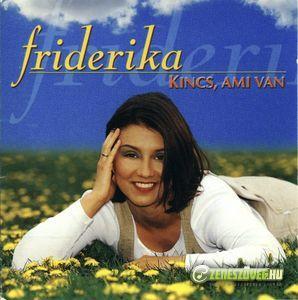 Friderika Kincs, ami van