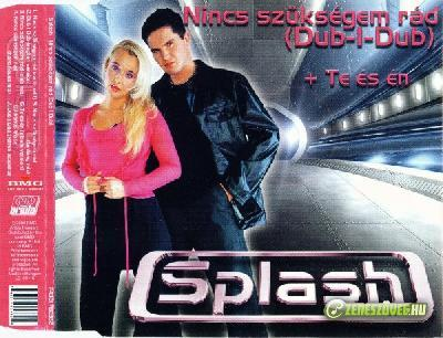 Splash Nincs Szükségem Rád (Dub-I-Dub)