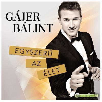Gájer Bálint Egyszerű az élet