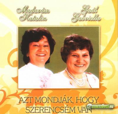 Gaál Gabriella és Madarász Katalin Azt mondják, hogy szerencsém van