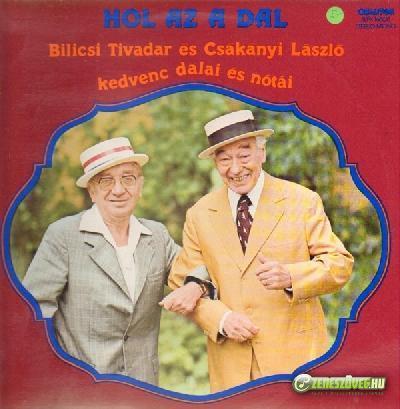 Bilicsi Tivadar Bilicsi Tivadar, Csákányi László – Hol az a dal