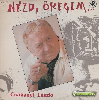 Csákányi László Nézd, öregem...