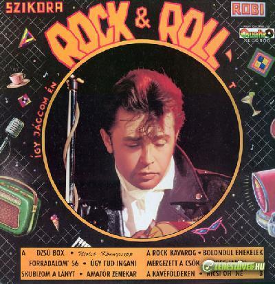 Szikora Róbert Így jáccom én a Rock & Rollt