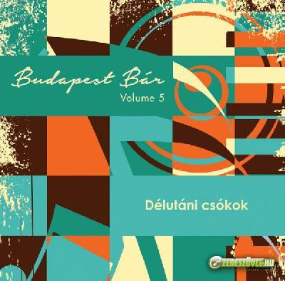 Budapest Bár Volume 5/b - Délutáni csókok