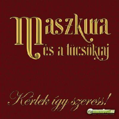 Maszkura és a Tücsökraj Kérlek így szeress!