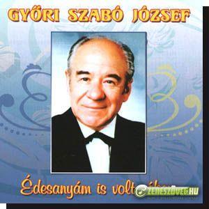 Győri Szabó József Édesanyám is volt nékem