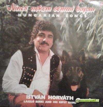 Horváth Pista Nincs nekem semmi bajom - Hungarian Songs