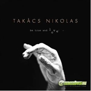 Takács Nikolas Be true and love