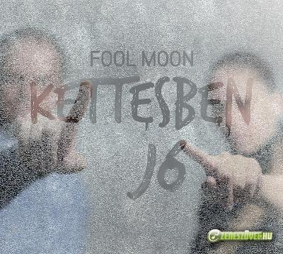 Fool Moon Kettesben jó
