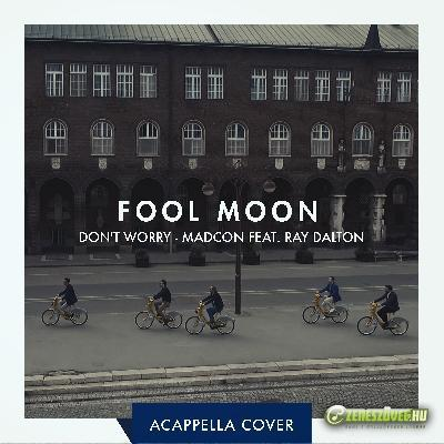 Fool Moon Don\'t Worry \'bout A Thing