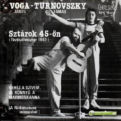 Voga-Turnovszky Sztárok 45-ön / Nehéz a szívem, de könnyű a marmonkanna