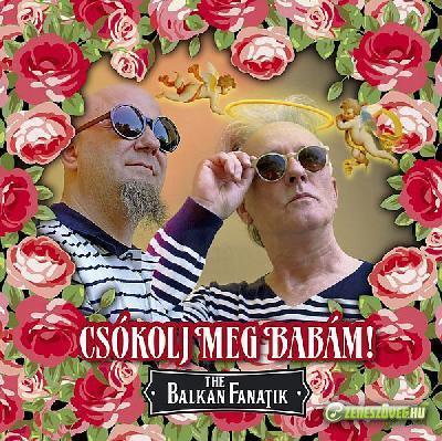 Balkan Fanatik Csókolj meg babám!