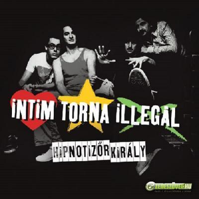 Intim Torna Illegál Hipnotizőr király (EP)