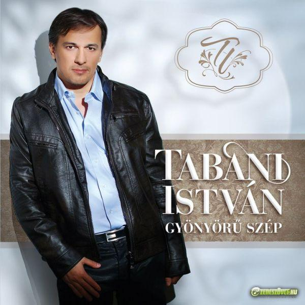 Tabáni István Gyönyörű szép
