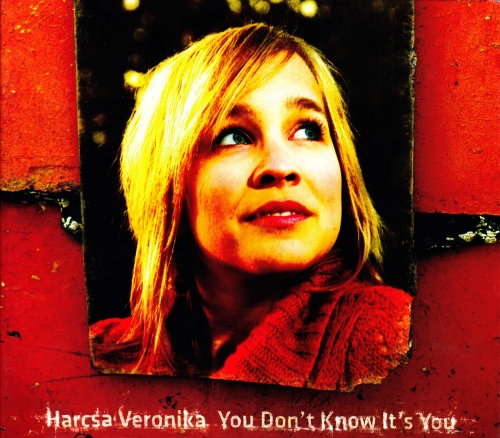 Harcsa Veronika You Don't Know It's You